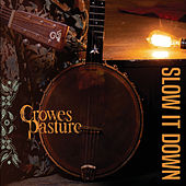 Slow It Down by Crowes Pasture