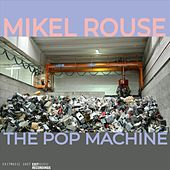 The Pop Machine by Mikel Rouse