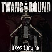 Lives Thru Me by Twang and Round
