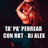 Ta' Pa' Perrear de DJ Alex