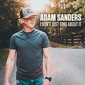 I Don't Just Sing About It by Adam Sanders
