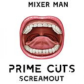 Prime Cuts Screamout de The Mixer Man
