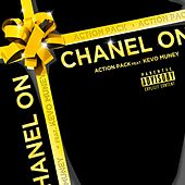Chanel On (feat. Kevo Muney) by Action Pack