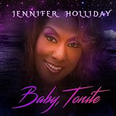 Baby, Tonite by Jennifer Holliday