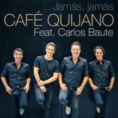 Jamás, jamás (feat. Carlos Baute) by Cafe Quijano