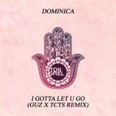 I Gotta Let U Go (GUZ x TCTS Remix) von Dominica