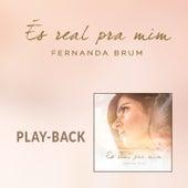 És Real Pra Mim (Playback) de Fernanda Brum