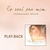 És Real Pra Mim (Playback) by Fernanda Brum
