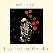Live the Love Beautiful von Drivin' N' Cryin'