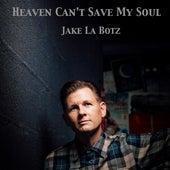 Heaven Can't Save My Soul von Jake La Botz
