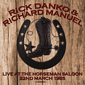 Live at the Horseman Saloon 22nd March 1985 by Rick Danko