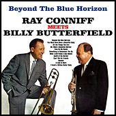 Beyond The Blue Horizon:Ray Conniff Meets Billy Butterfield de Ray Conniff