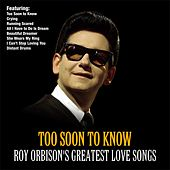 Too Soon To Know :Roy Orbison's Greatest Love Songs de Roy Orbison