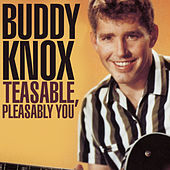 Teasable, Pleasable You by Buddy Knox
