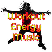 Workout Energy Music – Inspirational Songs for Fitness, Energy Booster Party Music by Various Artists