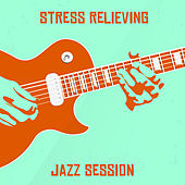 Stress Relieving Jazz Session: 15 Tracks to Help You Unwind, Relax, Chill, Rest and Calm Down von Chilled Jazz Masters