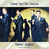 Twistin' England (All Tracks Remastered 2019) by Danny and the Juniors