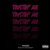 Trustin Me by Woods