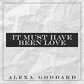 It Must Have Been Love von Alexa Goddard