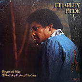 Burgers and Fries / When I Stop Leaving (I'll Be Gone) by Charley Pride