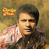 The Happiness of Having You von Charley Pride