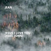 Jesus I Love You (feat. John) de Jean