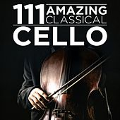 111 Amazing Classical: Cello by Various Artists