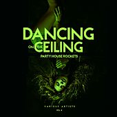 Dancing on the Ceiling, Vol. 4 (Party House Rockets) von Various Artists