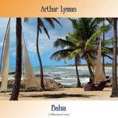 Bahia (Remastered 2019) by Arthur Lyman