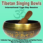 Tibetan Singing Bowls - International Yoga Day 2019 Session (Celebrates Yoga, an Ancient Physical, Mental and Spiritual Practice) Wipe out All Negativity Inside You by Tibetan Singing Bowls