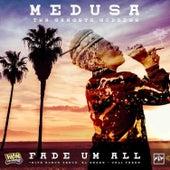 Fade Um All by Medusa