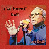 A Well Tempered Boutté by John Boutté