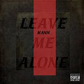 Leave Me Alone by Mann