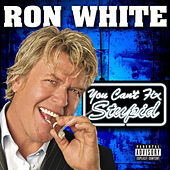 You Can't Fix Stupid by Ron White