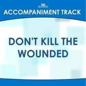 Don't Kill the Wounded de Mansion Accompaniment Tracks