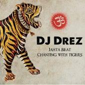 Jahta Beat: Chanting with Tigers by DJ Drez