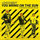 You Bring on the Sun (Charming Horses Remix) by Londonbeat