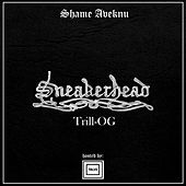 SneakerHeaD Trill-Og by ShaMe Aveknu