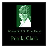 Where Do I Go from Here? de Petula Clark
