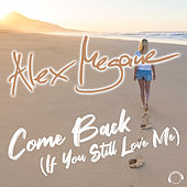 Come Back (If You Still Love Me) by Alex Megane