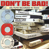 Don't Be Bad! 60s Punk Recorded in Texas de Various Artists