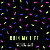 Ruin My Life von The King Is Dead