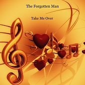 Take Me Over by The Forgotten Man