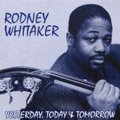 Yesterday, Today & Tomorrow by Rodney Whitaker