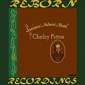 Screamin' and Hollerin' the Blues The Worlds of Charley Patton, Vol.6 (HD Remastered) by Charley Patton