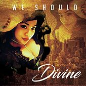 We Should von Divine