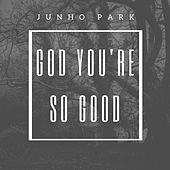 God You're So Good by Junho Park