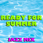 Ready For Summer Jazz Mix by Various Artists