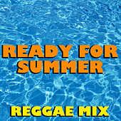 Ready For Summer Reggae Mix by Various Artists