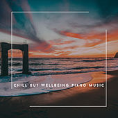 Chill Out Wellbeing Piano Music von Relaxing Chill Out Music